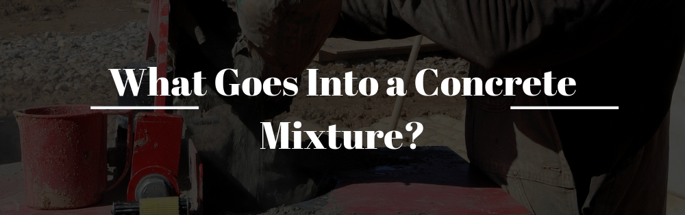 What Goes Into a Concrete Mixture?