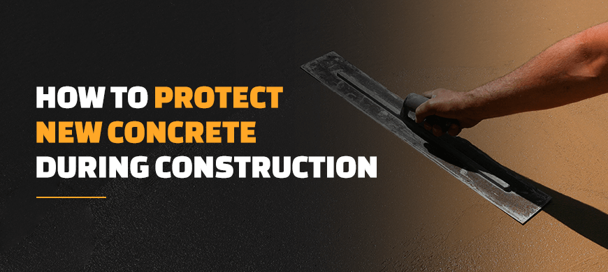 How to Protect New Concrete During Construction