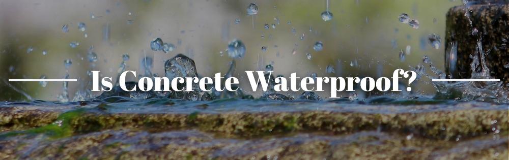 Is Concrete Waterproof?